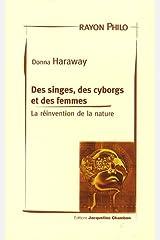 Des singes, des cyborgs et des femmes: La réinvention de la nature Broché