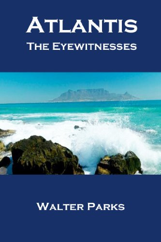 Book: Atlantis The Eyewitnesses - Creation, Destruction and Legacy by Walter Parks
