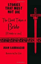 The Devil Takes a Bride: El diablo se casa: Stories That Must Not Die by Sauvageau, Juan (2013) Paperback