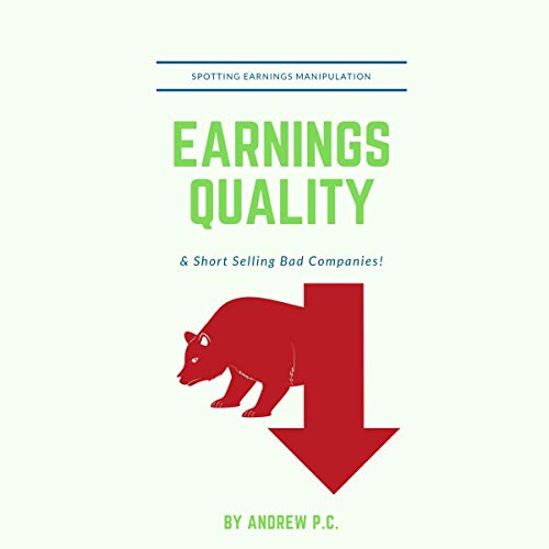 Earnings Quality: Spotting Earnings Manipulation & Short Selling Bad Companies! audiobook cover art