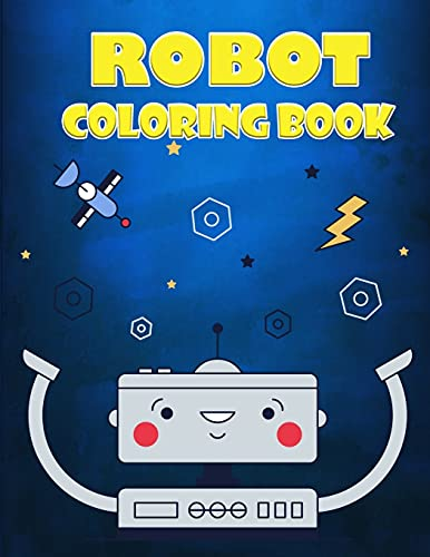 Robot Coloring Book for Kids Ages 4-7: A Great Collection Of Coloring Pages for Boys and Girls
