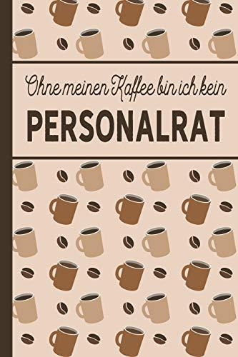 Ohne meinen Kaffee bin ich kein Personalrat: Geschenk für Personalräte und Personalrätinnen, die viel Kaffee brauchen: blanko A5 Notizbuch liniert mit über 100 Seiten Geschenkidee - Kaffee-Softcover