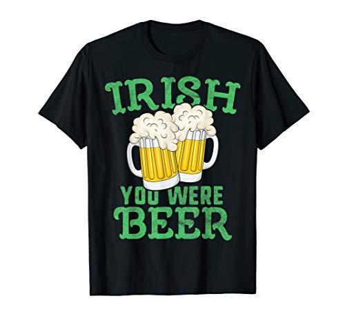 Irish You Were Beer T-Shirt St Patricks Day Men Ireland