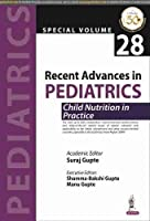 Recent Advances in Pediatrics: Special Volume 28: Child Nutrition in Practice