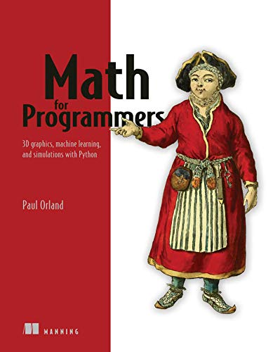Math for Programmers: 3D graphics, machine learning, and simulations with Python