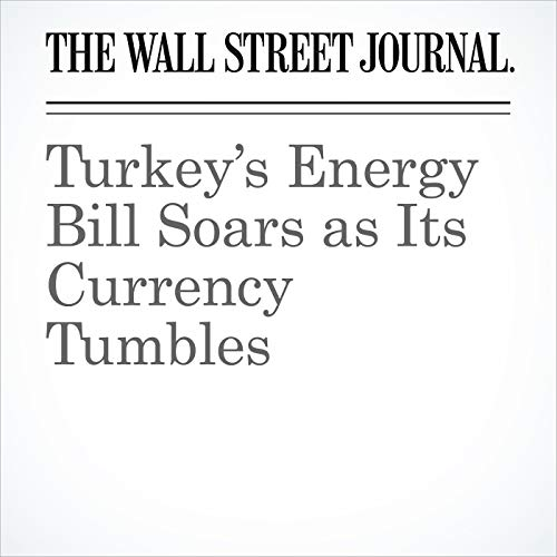 Turkey's Energy Bill Soars as Its Currency Tumbles copertina