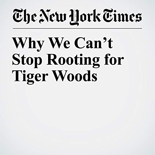 Why We Can't Stop Rooting for Tiger Woods copertina