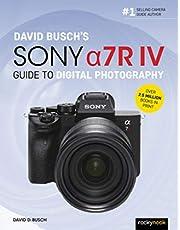 David Busch's Sony Alpha A7r IV Guide to Digital Photography