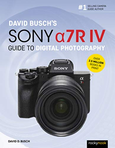 David Busch's Sony Alpha a7R IV Guide to Digital...