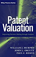 Patent Valuation: Improving Decision Making through Analysis (Wiley Finance)