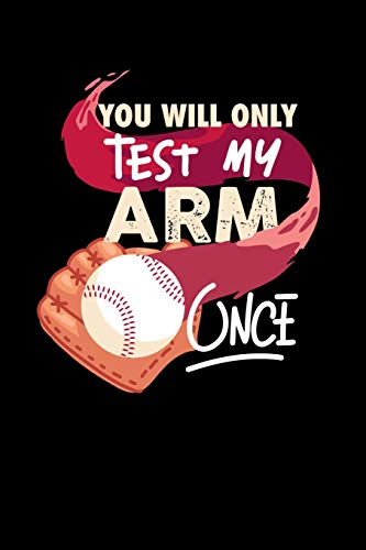 You'll Only Test My Arm Once: 120 Pages I 6x9 I Scuba Diving Notebook I Funny Baseball Catcher & Hitter Gifts