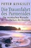 Die Traumfahrt des Parmenides: Die mystischen Wurzeln der westlichen Zivilisation - Peter Kingsley
