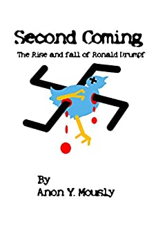 Second Coming: The Rise and Fall of Ronald Drumpf by [Anon Y. Mously]