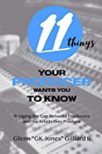 11 Things Your Producer Wants You to Know: Bridging the Gap Between Music Producers and the Artists They Produce