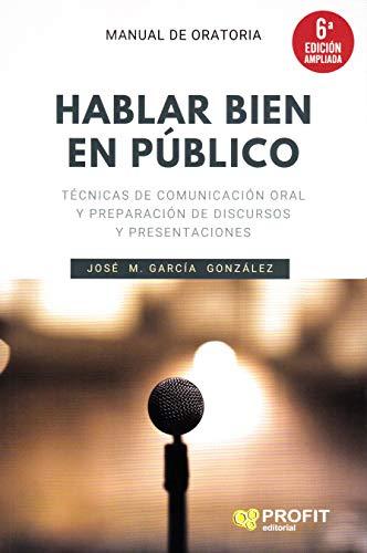 Hablar bien en público (6a. edición ampliada): Técnicas de comunicación oral y preparación de discursos y presentaciones