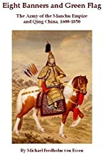 Eight Banners and Green Flag: The Army of the Manchu Empire and Qing China, 1600-1850