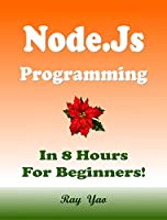 Node.Js Programming, In 8 Hours, For Beginners Front Cover