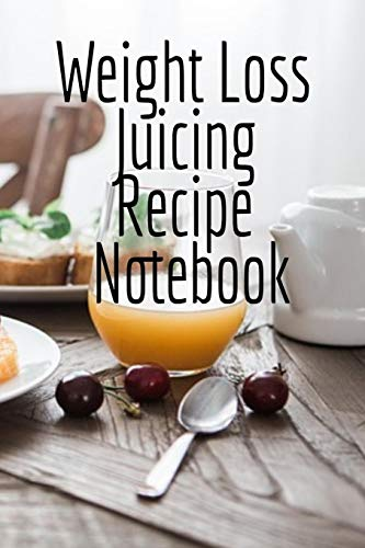 Weight Loss Juicing Recipe Notebook: Write Down Your Favorite Blender Recipes, Inspirations, Quotes, Sayings & Notes About Your Secrets Of How To Lose ... & Smoothies In Your Personal Diet Journal!