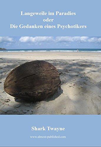 Langeweile im Paradies oder Die Gedanken eines Psychotikers