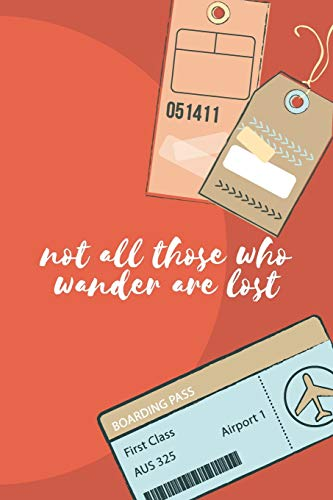 Not All Those Who Wander Are Lost: The perfect passport luggage tags blank journal to write about your journey, travels, adventures, thoughts or ideas.
