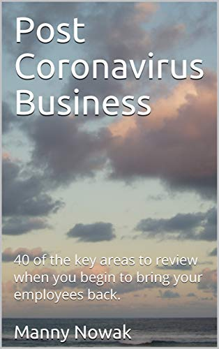 Post Coronavirus Business: 40 of the key areas to review when you begin to bring your employees back. (English Edition)