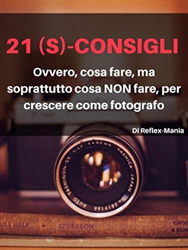 21 (S)-Consigli: Ovvero, cosa fare, ma soprattutto cosa NON fare,...