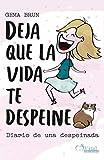 Diario de una despeinada: Deja que la vida te despeine