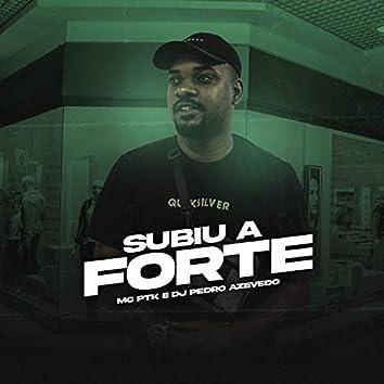 Subiu a Forte