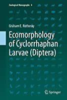 Ecomorphology of Cyclorrhaphan Larvae (Diptera) (Zoological Monographs (4))