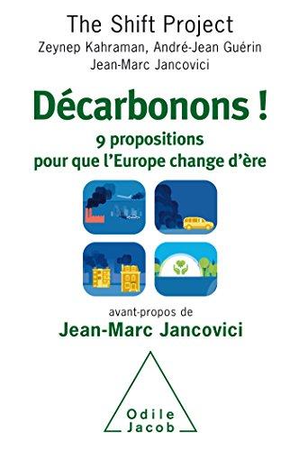 Décarbonons !: 9 propositions pour que l'Europe change d'ère