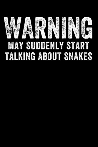 Warning May Suddenly Start Talking About Snakes: Funny Blank Lined Journal Notebook for Pet Snake Owners, Reptile Lovers, Ball Python and Corn Snake Owners