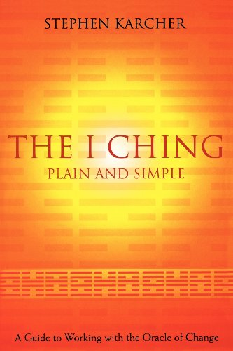 The I Ching Plain and Simple: A Guide to Working with the Or