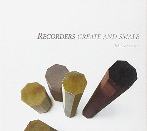 Recorders Greate And Smale: Musica Para La Corte Inglesa Para Conjunto De Flautas De Pico / Mezzaluna