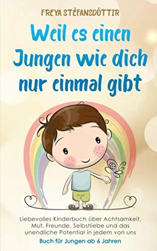 Weil es einen Jungen wie dich nur einmal gibt - Buch für Jungen ab 6 Jahren: Liebevolles Kinderbuch über Achtsamkeit, Mut,...