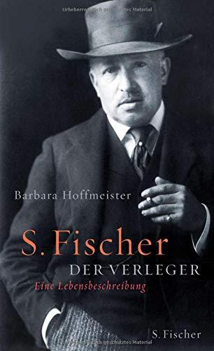 S. Fischer, der Verleger 1859-1934: Eine Lebensbeschreibung