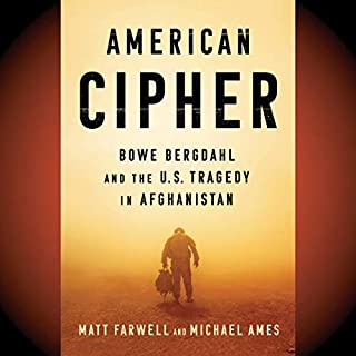 American Cipher     Bowe Bergdahl and the U.S. Tragedy in Afghanistan              Auteur(s):                                                                                                                                 Matt Farwell,                                                                                        Michael Ames                               Narrateur(s):                                                                                                                                 Christopher Ryan Grant                      Durée: 12 h et 46 min     Pas de évaluations     Au global 0,0
