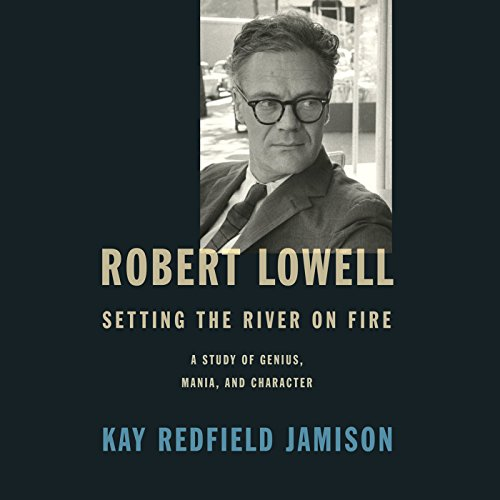 Robert Lowell, Setting the River on Fire audiobook cover art