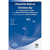 I Heard the Bells on Christmas Day - Music by John Baptiste Calkin, words by Henry Wadsworth Longfellow / arr., with additional words, by Ryan O'Connell