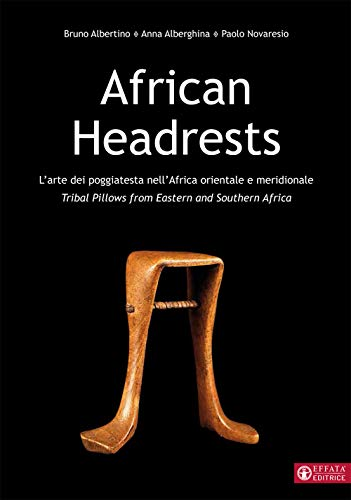 African Headrests. L'arte dei poggiatesta nell'Africa orientale e meridionale. Tribal pillows from Eastern and Southern Africa