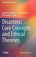 Disasters: Core Concepts and Ethical Theories (Advancing Global Bioethics, 11)
