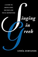Singing in Greek: A Guide to Greek Lyric Diction and Vocal Repertoire (Guides to Lyric Diction)