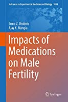 Impacts of Medications on Male Fertility (Advances in Experimental Medicine and Biology (1034))
