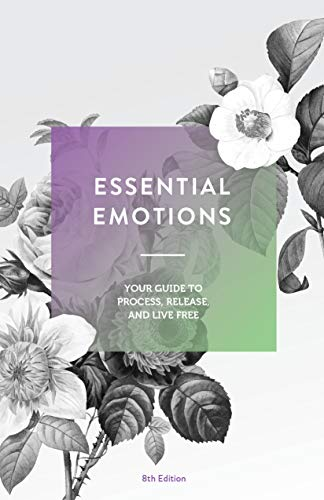Essential Emotions: Your Guide to Process, Release, & Live Free (English Edition)