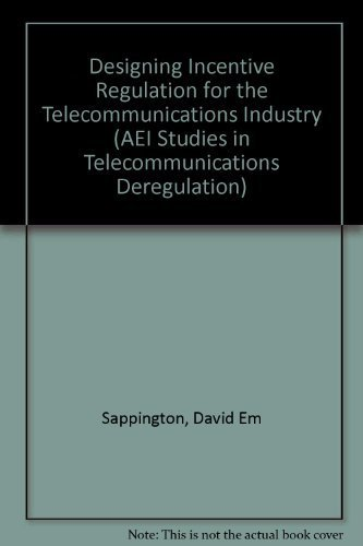 Designing Incentive Regulation for the Telecommunications Industry (AEI Studies in Telecommunications Deregulation) by David Em Sappington (1996-09-30)