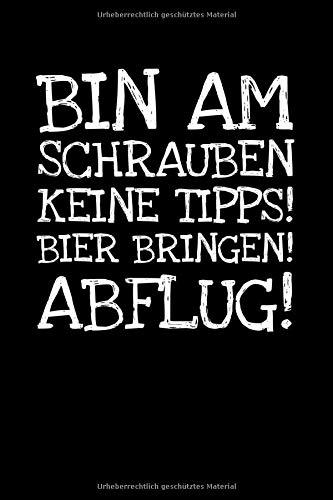 Bin Am Schrauben Keine Tipps! Bier Bringen! Abflu: Notizbuch Journal Tagebuch 100 linierte Seiten   6x9 Zoll (ca. DIN A5)