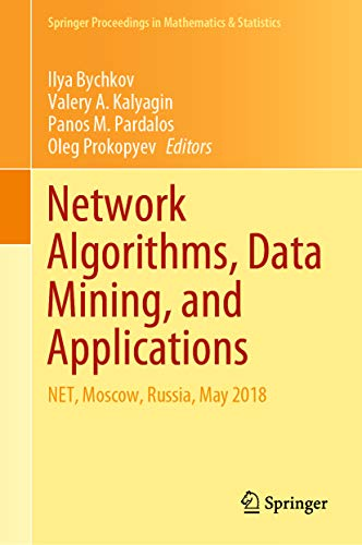 Network Algorithms, Data Mining, and Applications: NET, Moscow, Russia, May 2018 (Springer Proceedings in Mathematics & Statistics Book 315) (English Edition)