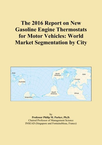 The 2016 Report on New Gasoline Engine Thermostats for Motor Vehicles: World Market Segmentation by City