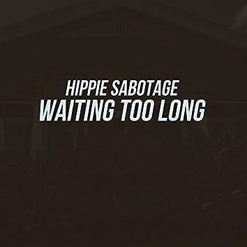 Waiting Too Long