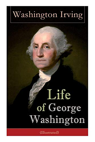 Compare Textbook Prices for Life of George Washington Illustrated: Biography of the First President of the United States, Commander-in-Chief during the Revolutionary War, and One of the Founding Fathers  ISBN 9788027331611 by Irving, Washington