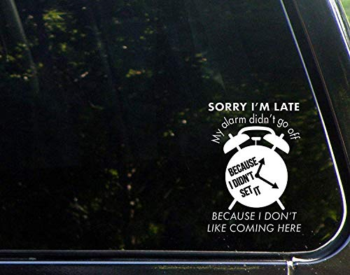 Grappige Sticker voor mannen Sorry dat ik te laat ben omdat ik niet wilde komen mijn alarm ging niet uit Vinyl Sticker voor Windows Auto Trucks Laptop 13cm